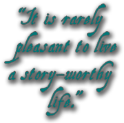 It is rarely pleasant to live a story-worthy life.
